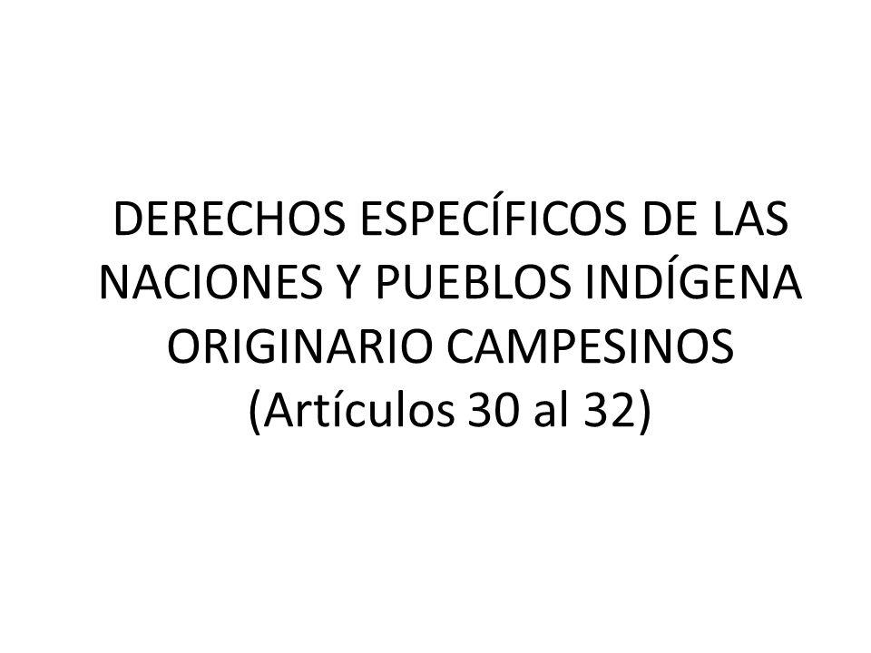 DERECHOS ESPECÍFICOS DE LAS NACIONES Y PUEBLOS INDÍGENA ORIGINARIO CAMPESINOS (Artículos 30 al 32)