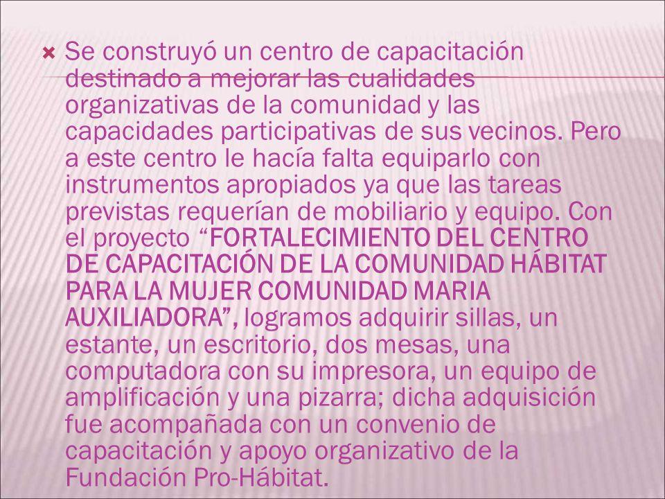 Se construyó un centro de capacitación destinado a mejorar las cualidades organizativas de la comunidad y las capacidades participativas de sus vecinos.