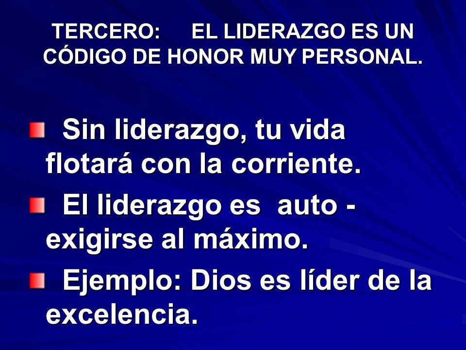 TERCERO: EL LIDERAZGO ES UN CÓDIGO DE HONOR MUY PERSONAL.