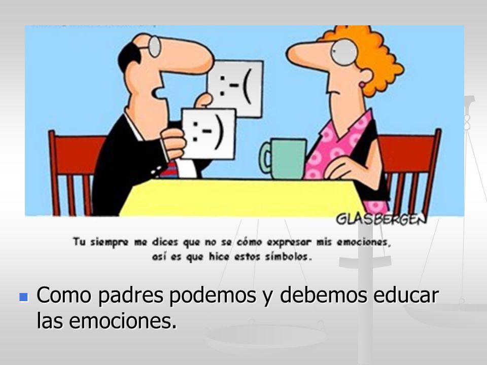 Como padres podemos y debemos educar las emociones.