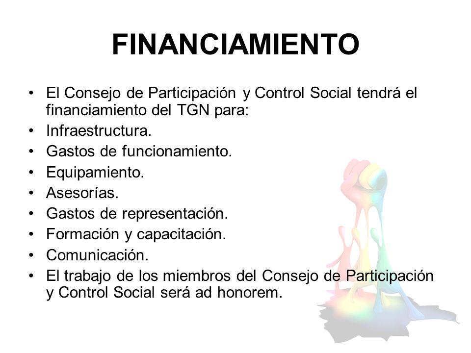 FINANCIAMIENTO El Consejo de Participación y Control Social tendrá el financiamiento del TGN para: Infraestructura.