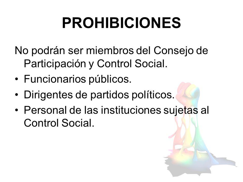 PROHIBICIONES No podrán ser miembros del Consejo de Participación y Control Social. Funcionarios públicos.