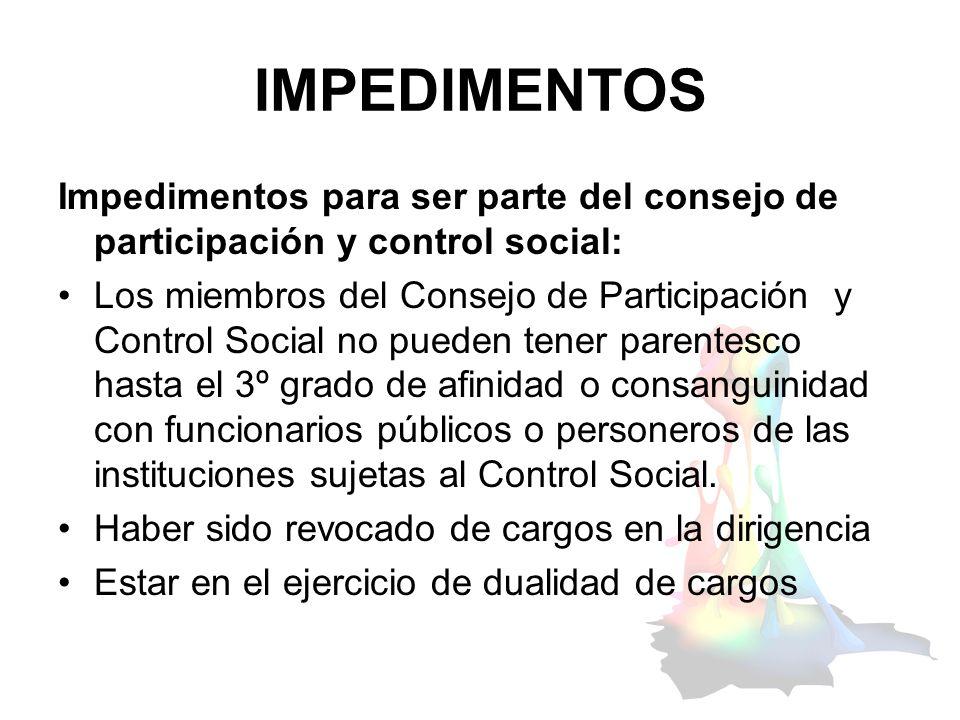 IMPEDIMENTOS Impedimentos para ser parte del consejo de participación y control social: