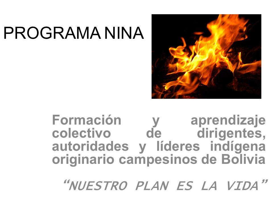 PROGRAMA NINAFormación y aprendizaje colectivo de dirigentes, autoridades y líderes indígena originario campesinos de Bolivia.