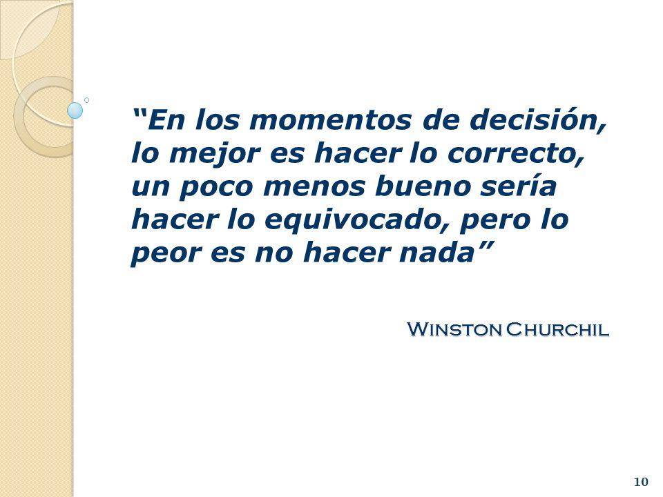 En los momentos de decisión, lo mejor es hacer lo correcto, un poco menos bueno sería hacer lo equivocado, pero lo peor es no hacer nada