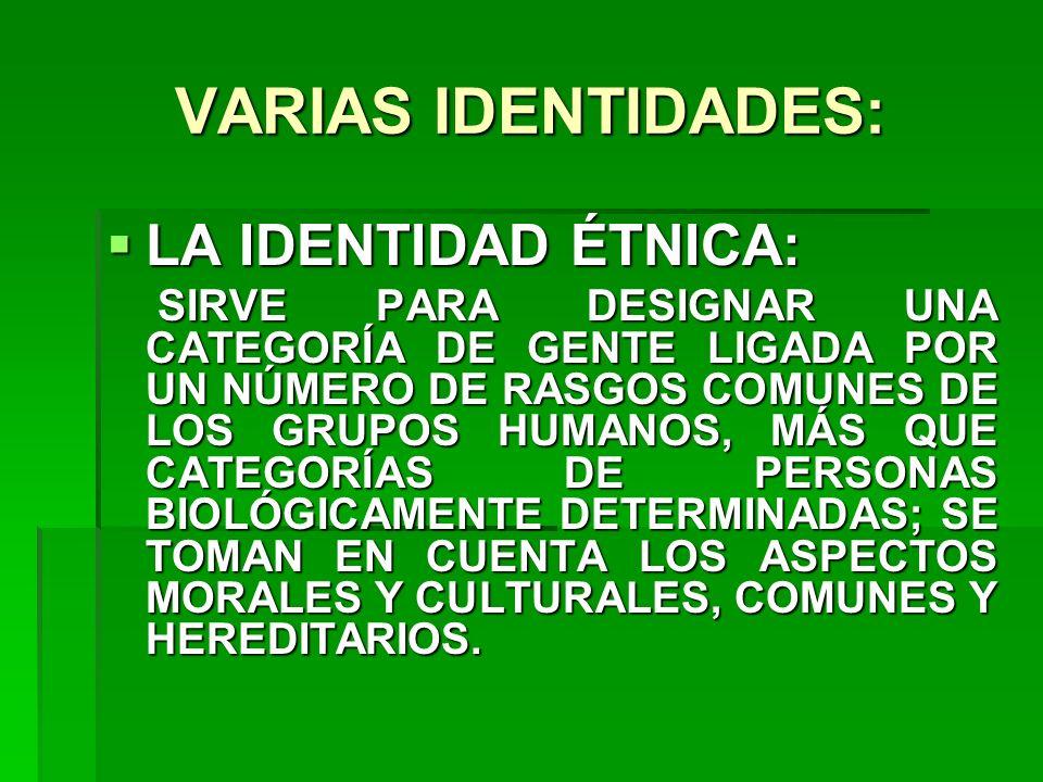 VARIAS IDENTIDADES: LA IDENTIDAD ÉTNICA: