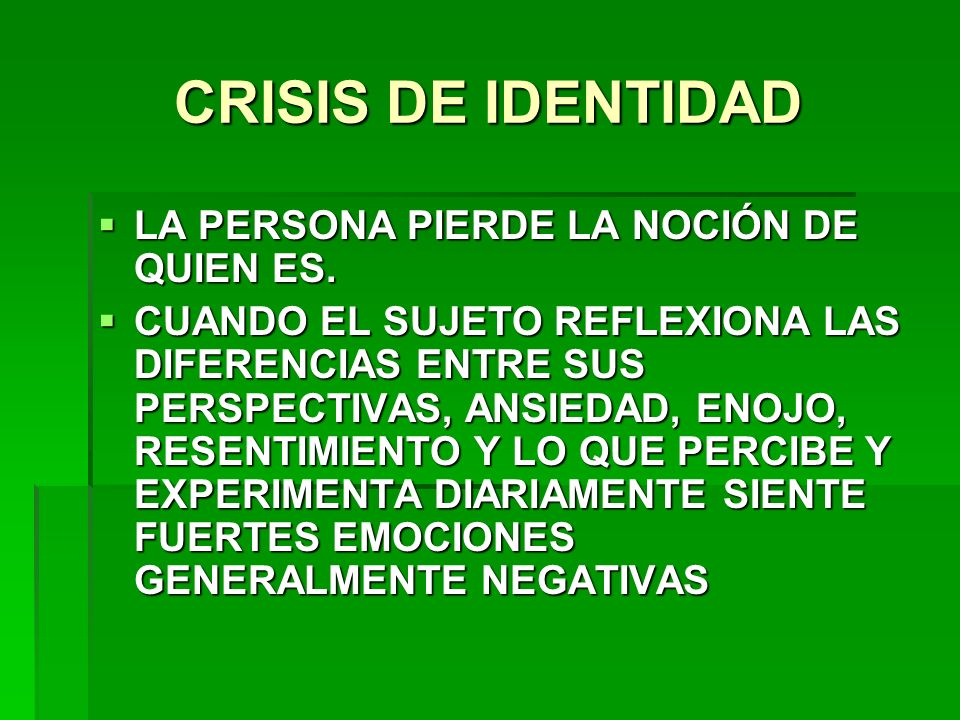 CRISIS DE IDENTIDAD LA PERSONA PIERDE LA NOCIÓN DE QUIEN ES.