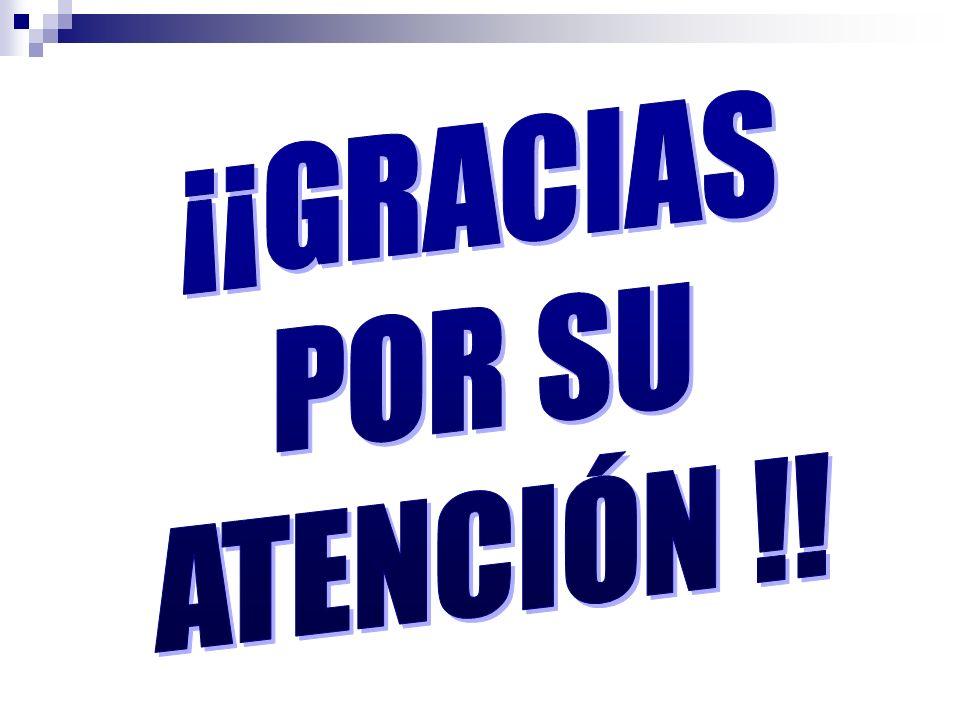 ¡¡GRACIAS POR SU ATENCIÓN !!