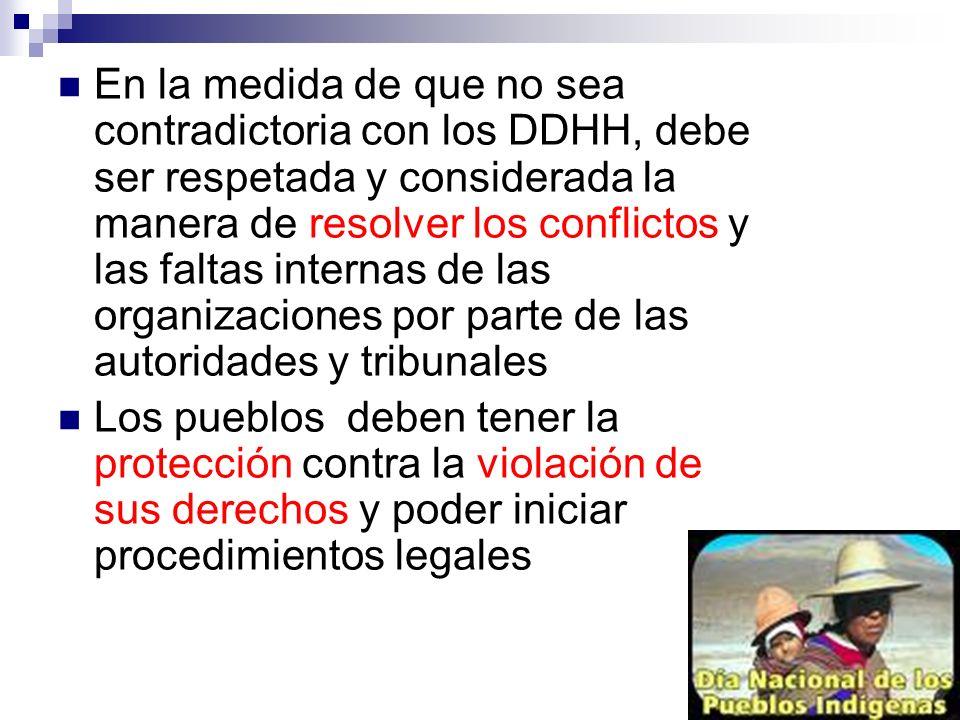 En la medida de que no sea contradictoria con los DDHH, debe ser respetada y considerada la manera de resolver los conflictos y las faltas internas de las organizaciones por parte de las autoridades y tribunales