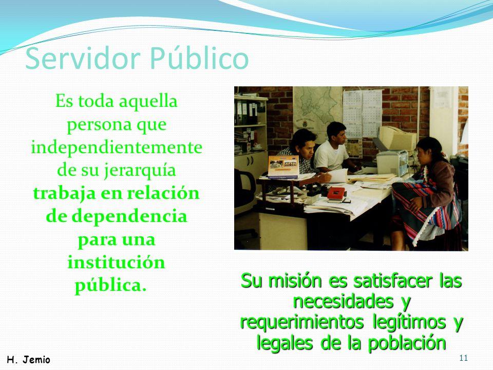 Servidor PúblicoEs toda aquella persona que independientemente de su jerarquía trabaja en relación de dependencia para una institución pública.