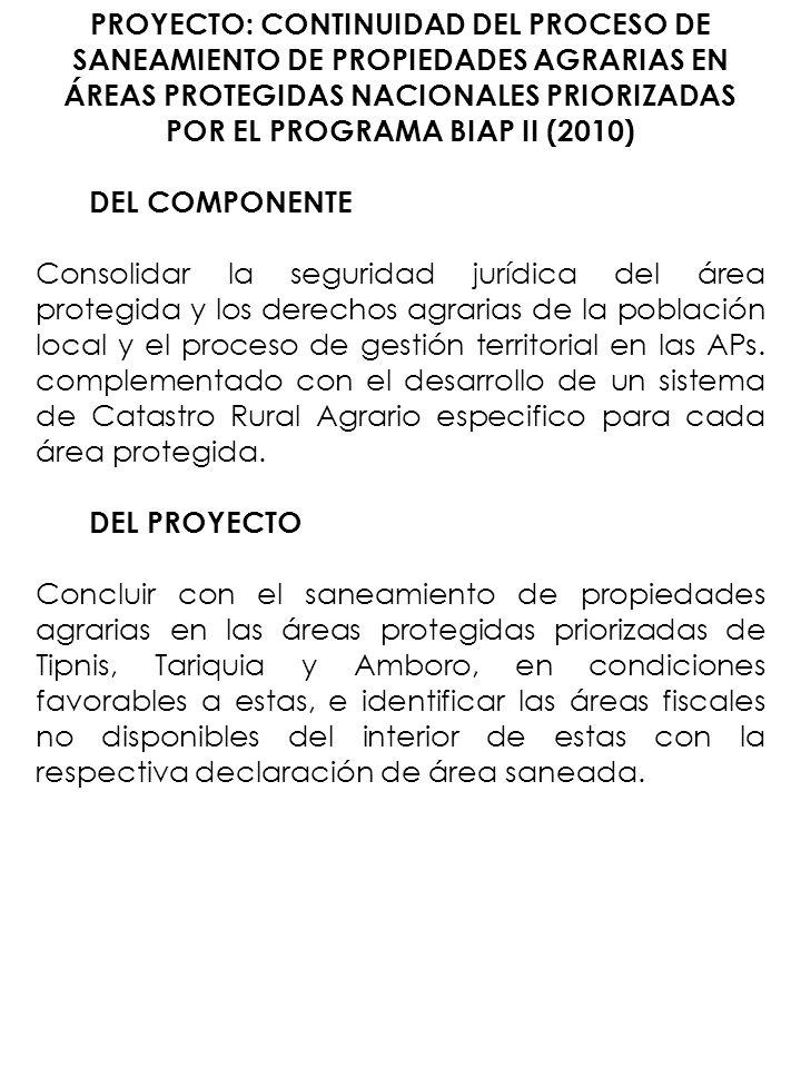 PROYECTO: CONTINUIDAD DEL PROCESO DE SANEAMIENTO DE PROPIEDADES AGRARIAS EN ÁREAS PROTEGIDAS NACIONALES PRIORIZADAS POR EL PROGRAMA BIAP II (2010)
