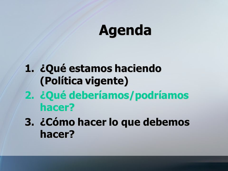 Agenda ¿Qué estamos haciendo (Política vigente)