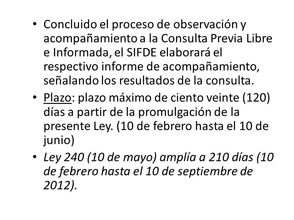 Concluido el proceso de observación y acompañamiento a la Consulta Previa Libre e Informada, el SIFDE elaborará el respectivo informe de acompañamiento, señalando los resultados de la consulta.