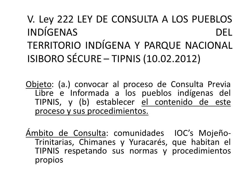 V. Ley 222 LEY DE CONSULTA A LOS PUEBLOS INDÍGENAS DEL TERRITORIO INDÍGENA Y PARQUE NACIONAL ISIBORO SÉCURE – TIPNIS (10.02.2012)