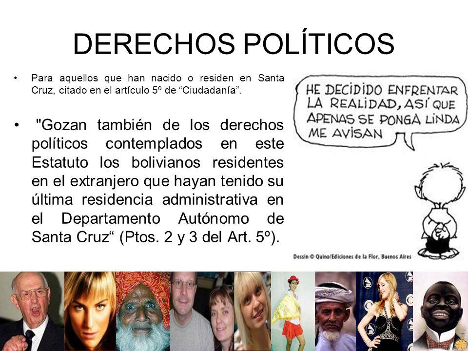 DERECHOS POLÍTICOS Para aquellos que han nacido o residen en Santa Cruz, citado en el artículo 5º de Ciudadanía .