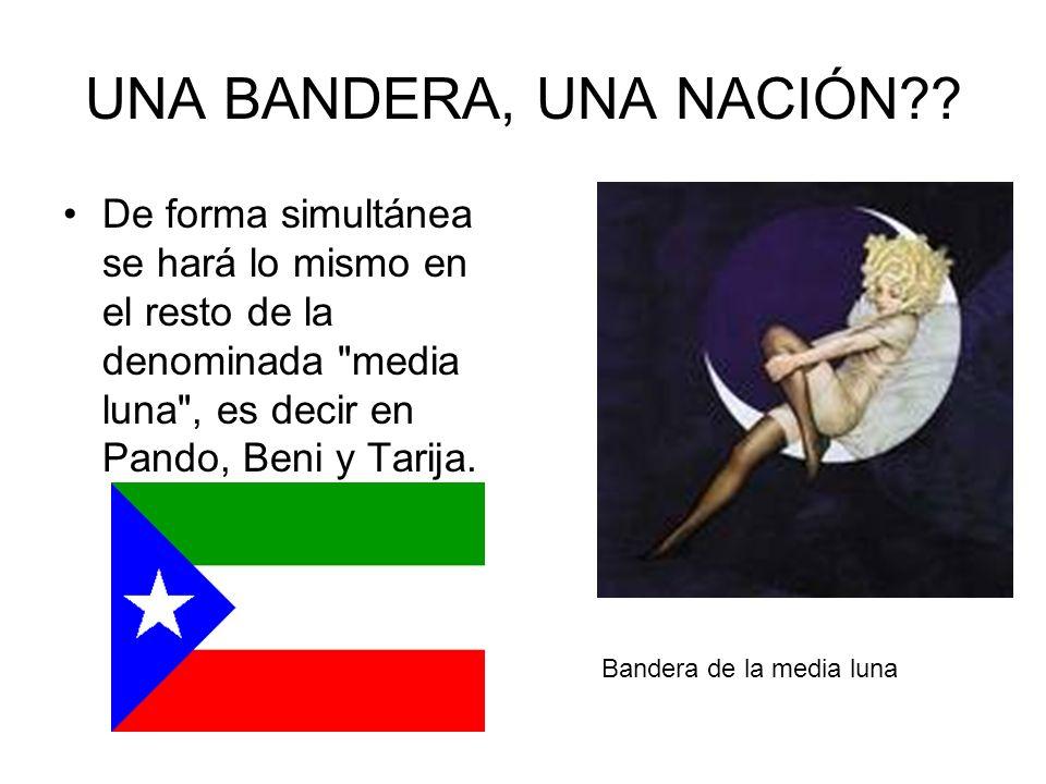 UNA BANDERA, UNA NACIÓN De forma simultánea se hará lo mismo en el resto de la denominada media luna , es decir en Pando, Beni y Tarija.