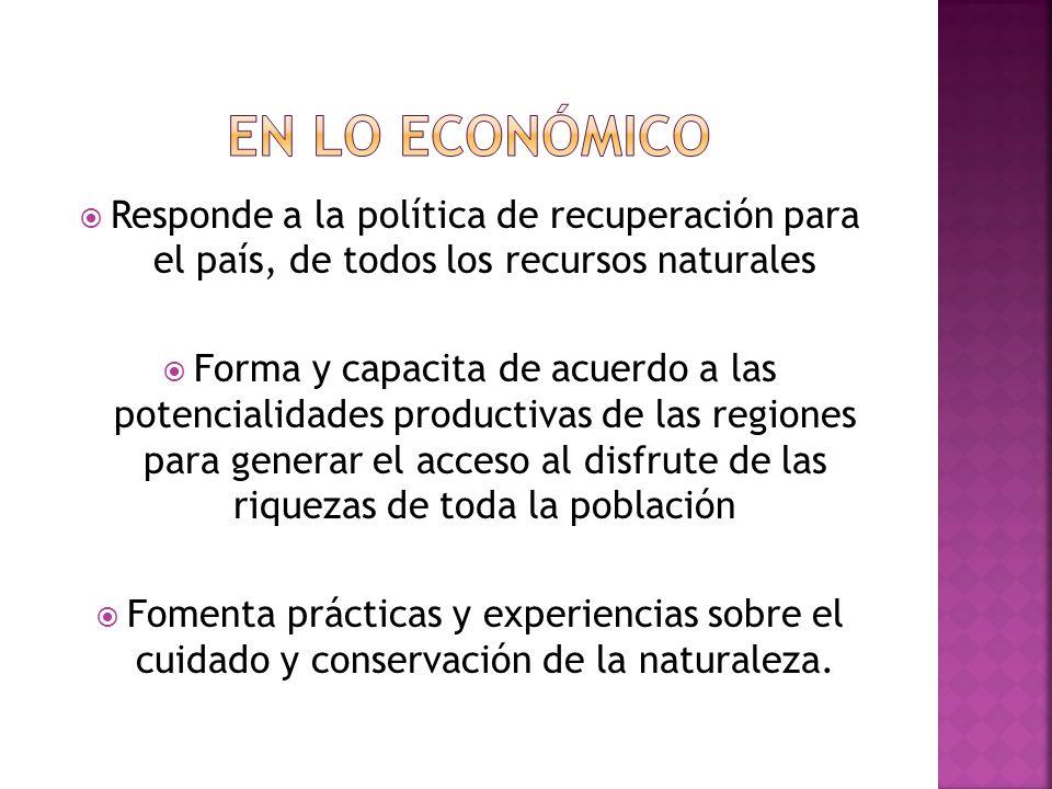 EN LO ECONÓMICO Responde a la política de recuperación para el país, de todos los recursos naturales.