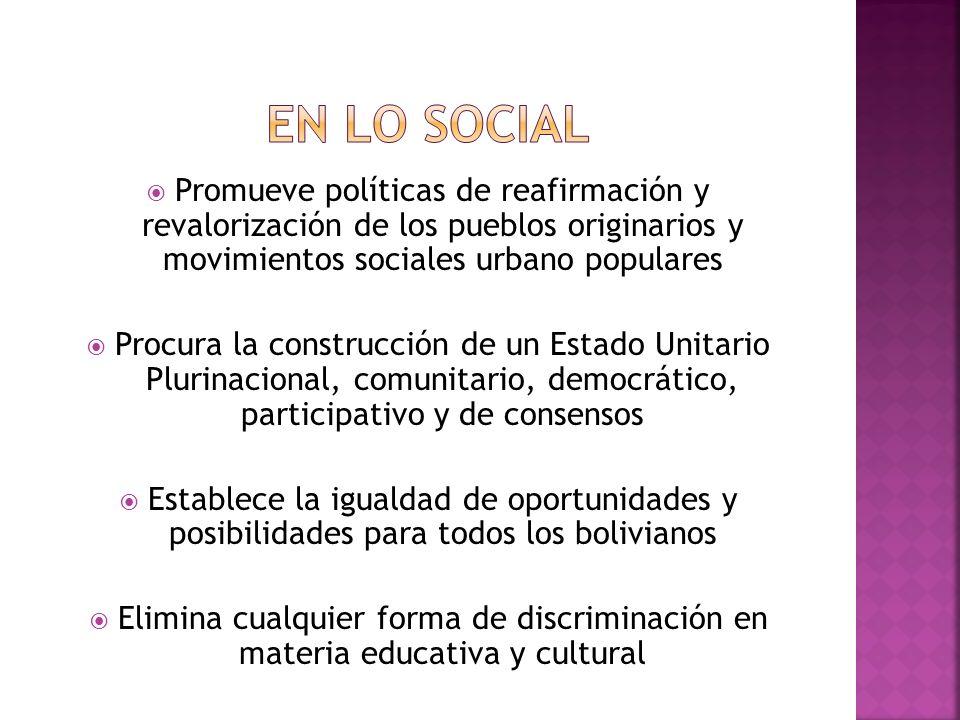 En lo social Promueve políticas de reafirmación y revalorización de los pueblos originarios y movimientos sociales urbano populares.