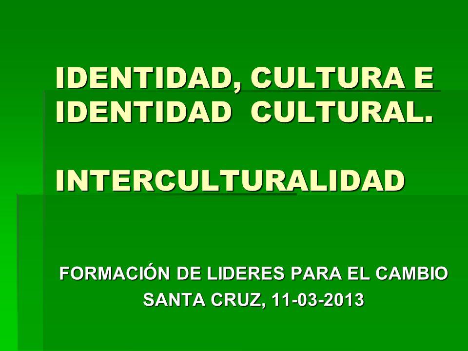 IDENTIDAD, CULTURA E IDENTIDAD CULTURAL. INTERCULTURALIDAD