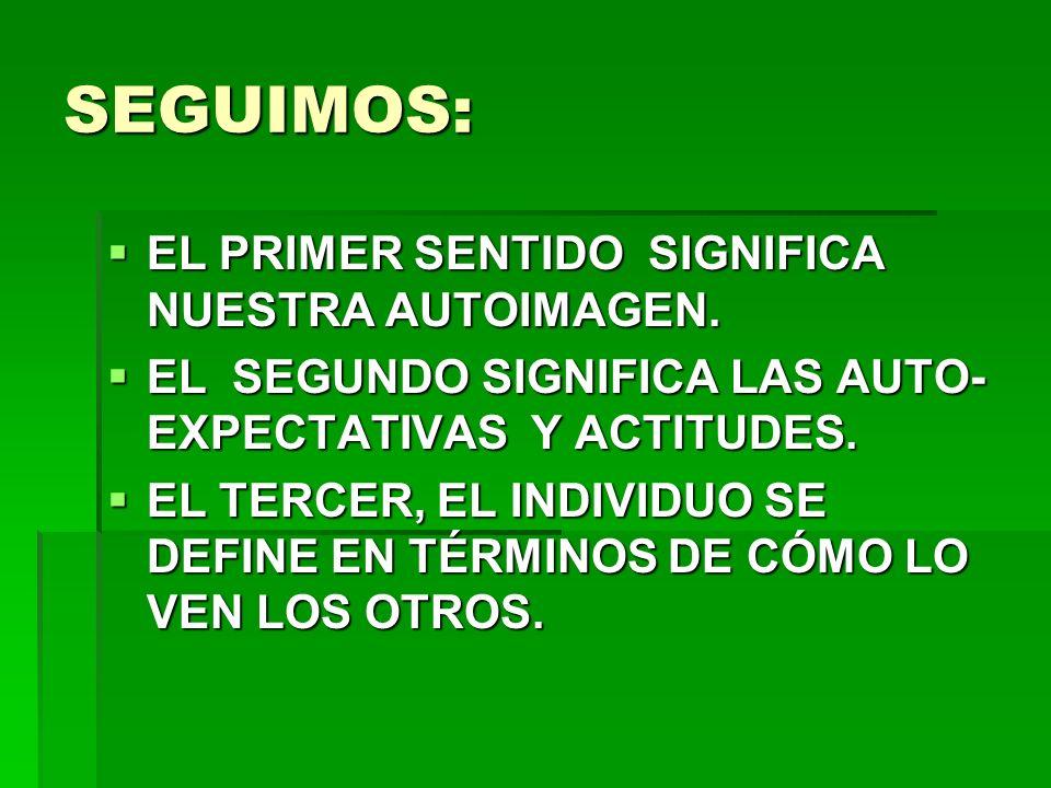 SEGUIMOS: EL PRIMER SENTIDO SIGNIFICA NUESTRA AUTOIMAGEN.