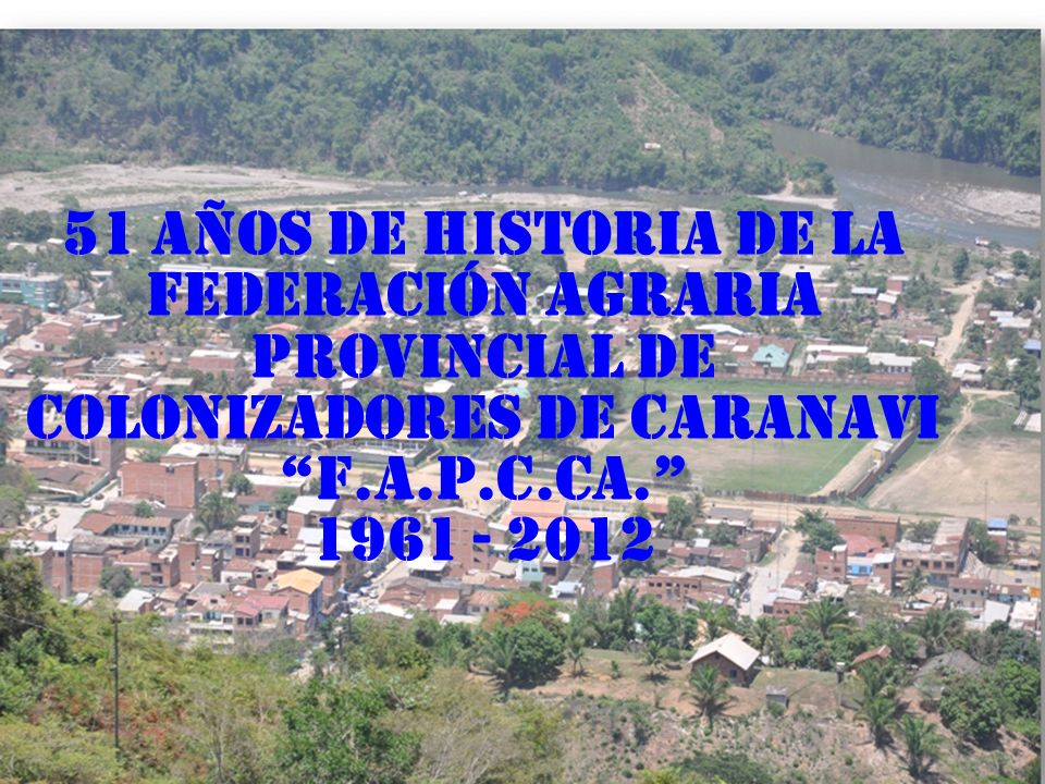 51 AÑOS DE HISTORIA DE LA FEDERACIÓN AGRARIA PROVINCIAL DE COLONIZADORES DE CARANAVI F.A.P.C.CA. 1961 - 2012