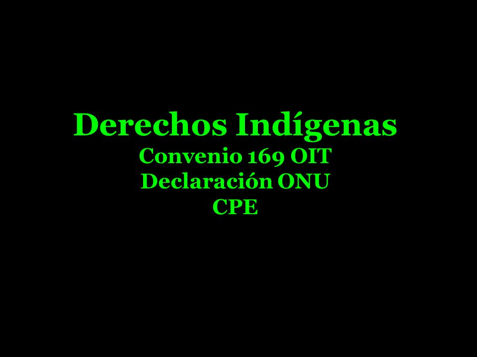 Derechos Indígenas Convenio 169 OIT Declaración ONU CPE