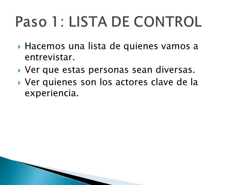 Paso 1: LISTA DE CONTROL Hacemos una lista de quienes vamos a entrevistar. Ver que estas personas sean diversas.