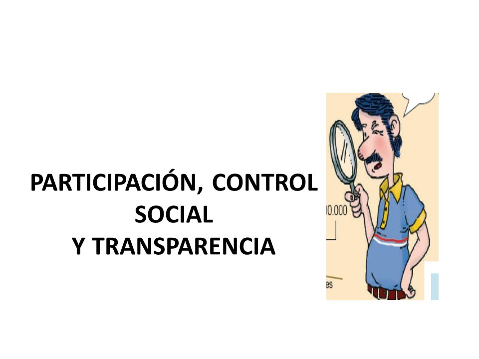 PARTICIPACIÓN, CONTROL SOCIAL Y TRANSPARENCIA