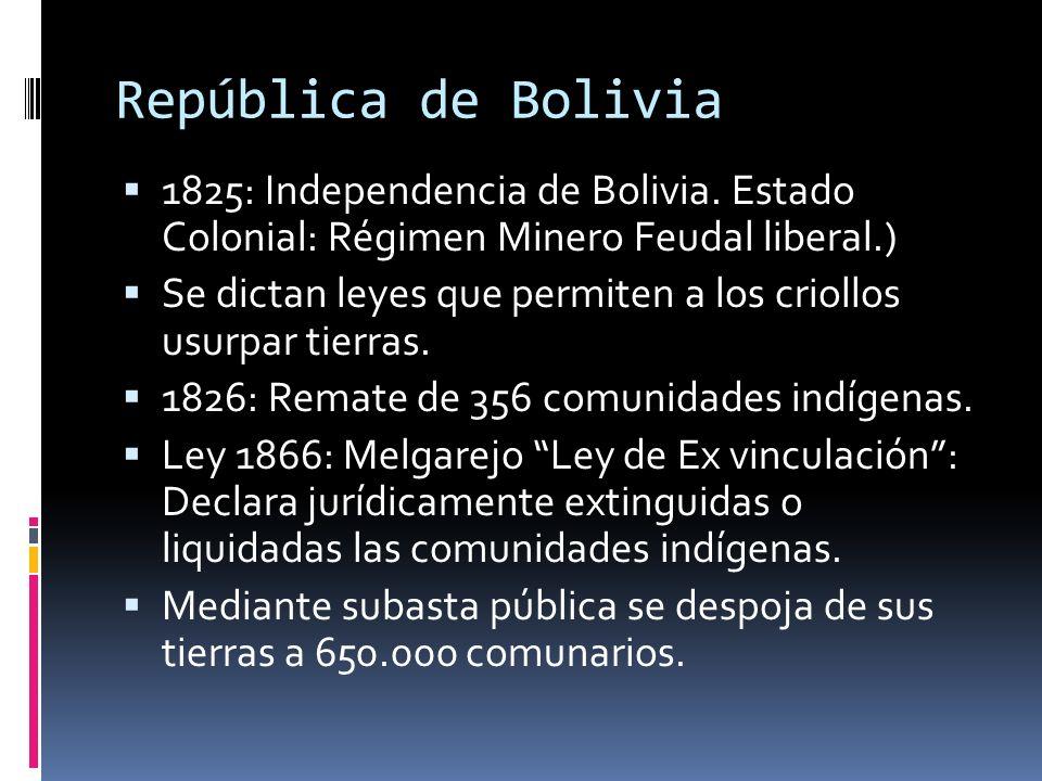 República de Bolivia 1825: Independencia de Bolivia. Estado Colonial: Régimen Minero Feudal liberal.)