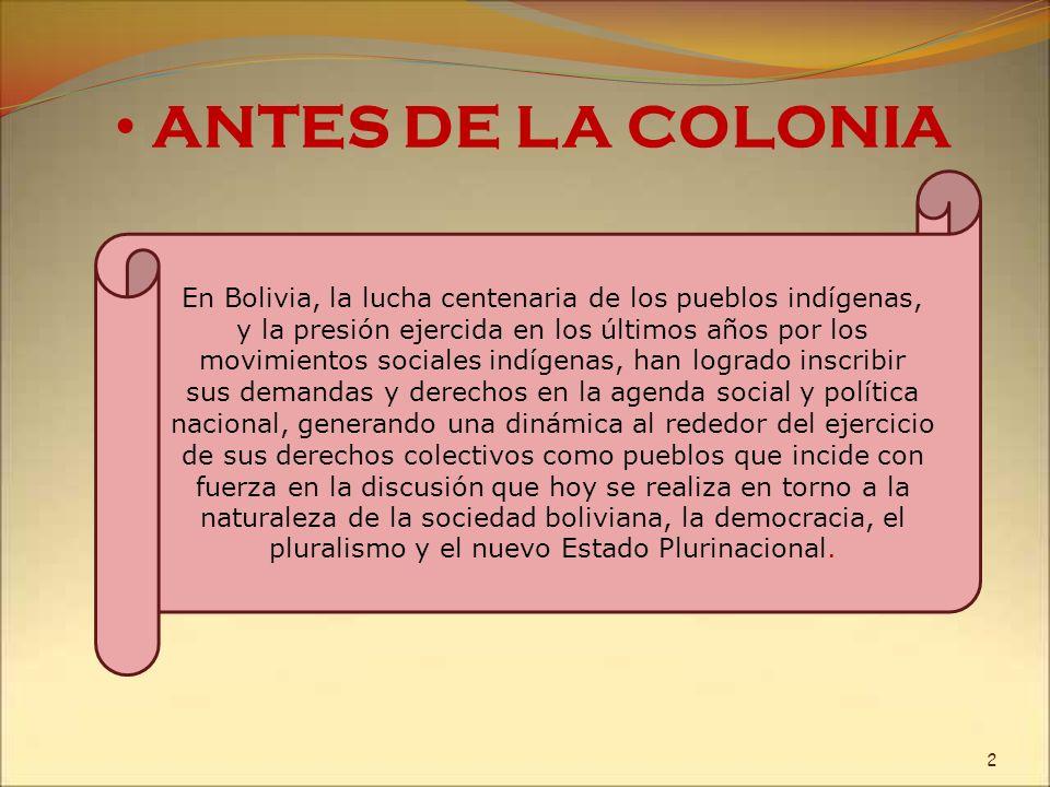 ANTES DE LA COLONIAEn Bolivia, la lucha centenaria de los pueblos indígenas, y la presión ejercida en los últimos años por los.