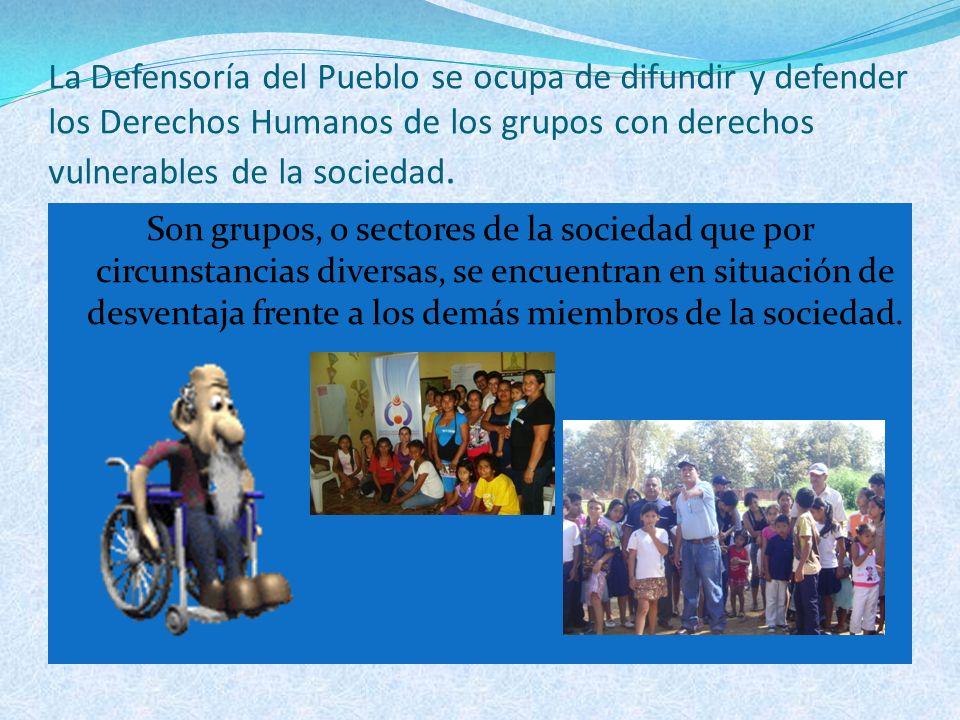 La Defensoría del Pueblo se ocupa de difundir y defender los Derechos Humanos de los grupos con derechos vulnerables de la sociedad.