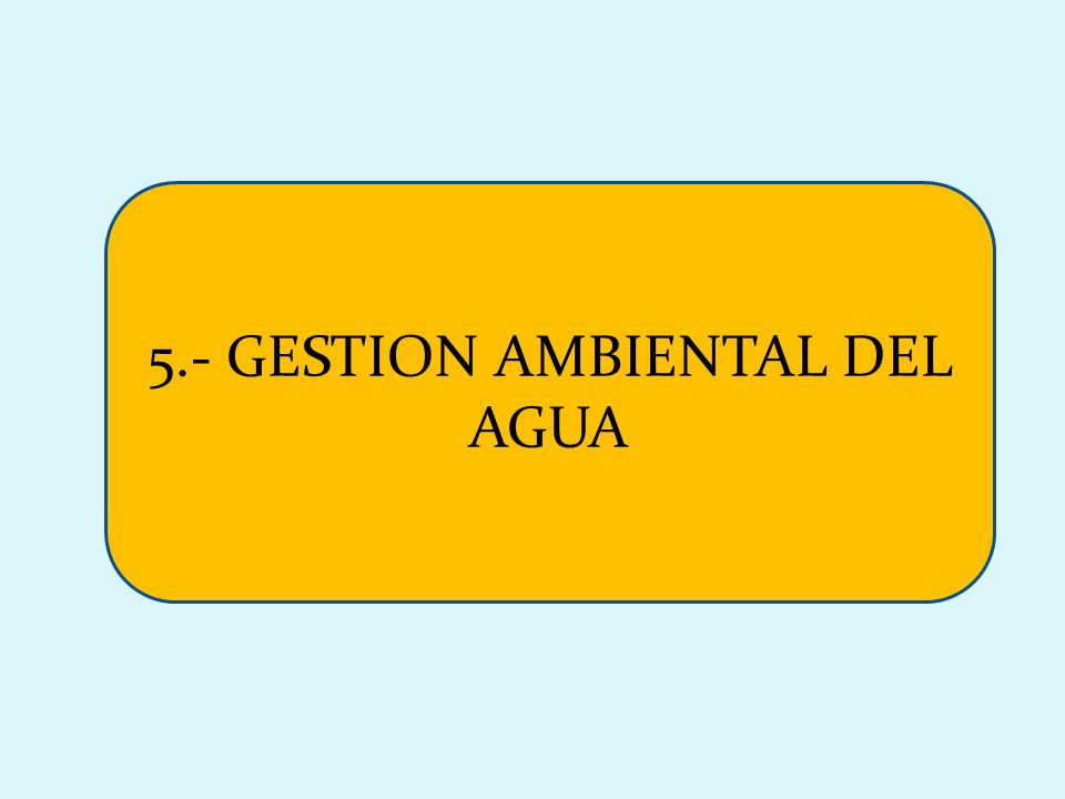 5.- GESTION AMBIENTAL DEL AGUA