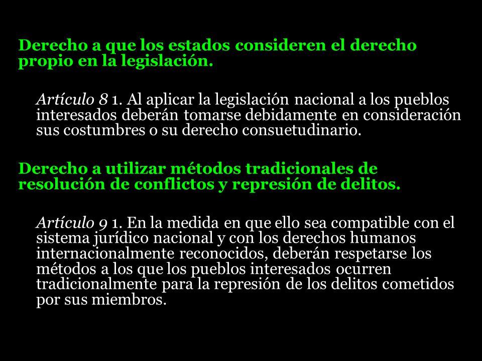 Derecho a que los estados consideren el derecho propio en la legislación.