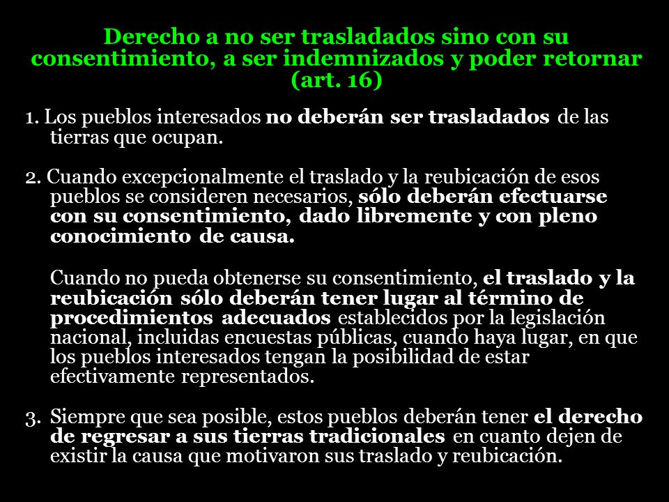 Derecho a no ser trasladados sino con su consentimiento, a ser indemnizados y poder retornar (art. 16)
