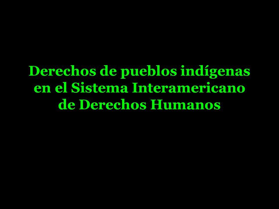 Derechos de pueblos indígenas en el Sistema Interamericano de Derechos Humanos