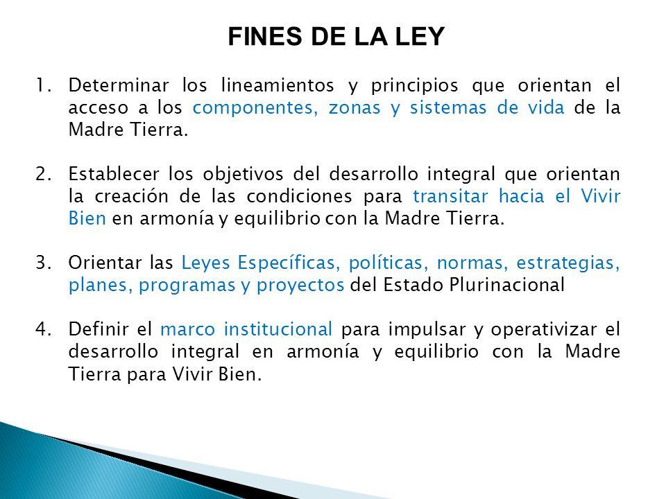 FINES DE LA LEY Determinar los lineamientos y principios que orientan el acceso a los componentes, zonas y sistemas de vida de la Madre Tierra.