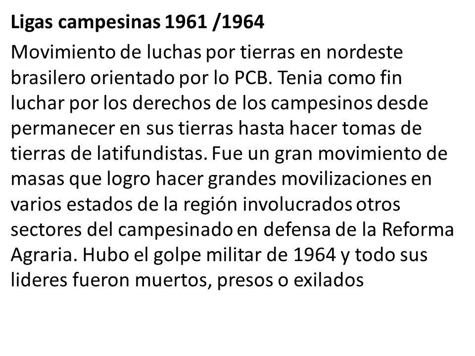 Ligas campesinas 1961 /1964 Movimiento de luchas por tierras en nordeste brasilero orientado por lo PCB.