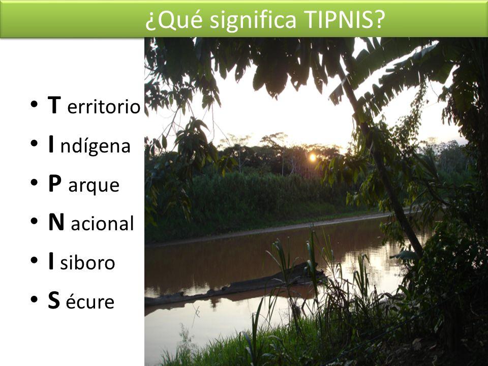 ¿Qué significa TIPNIS T erritorio I ndígena P arque N acional I siboro S écure