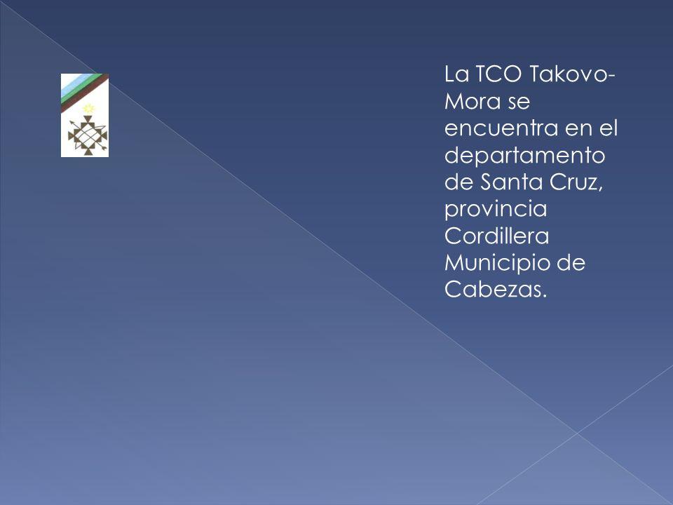 La TCO Takovo-Mora se encuentra en el departamento de Santa Cruz, provincia Cordillera Municipio de Cabezas.