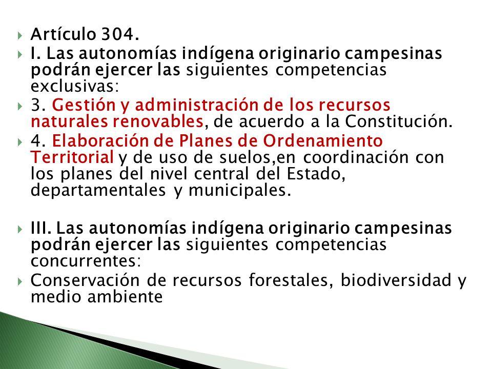 Artículo 304. I. Las autonomías indígena originario campesinas podrán ejercer las siguientes competencias exclusivas: