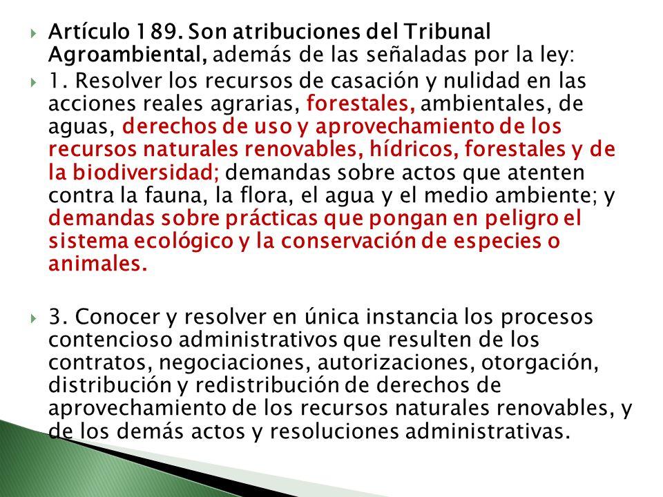 Artículo 189. Son atribuciones del Tribunal Agroambiental, además de las señaladas por la ley: