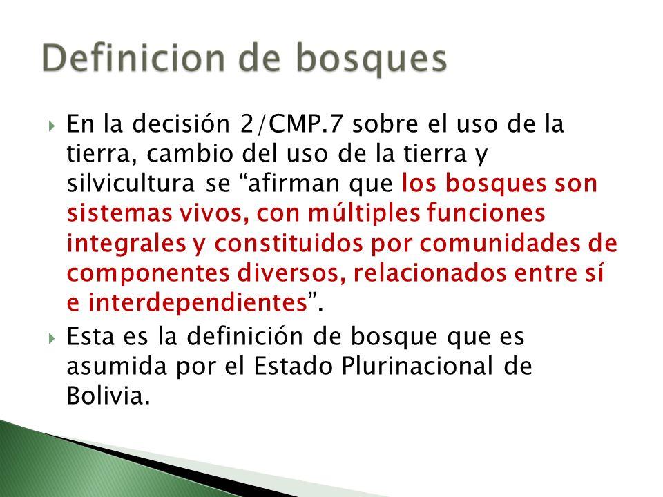 En la decisión 2/CMP.7 sobre el uso de la tierra, cambio del uso de la tierra y silvicultura se afirman que los bosques son sistemas vivos, con múltiples funciones integrales y constituidos por comunidades de componentes diversos, relacionados entre sí e interdependientes .