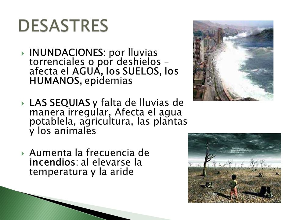 INUNDACIONES: por lluvias torrenciales o por deshielos – afecta el AGUA, los SUELOS, los HUMANOS, epidemias