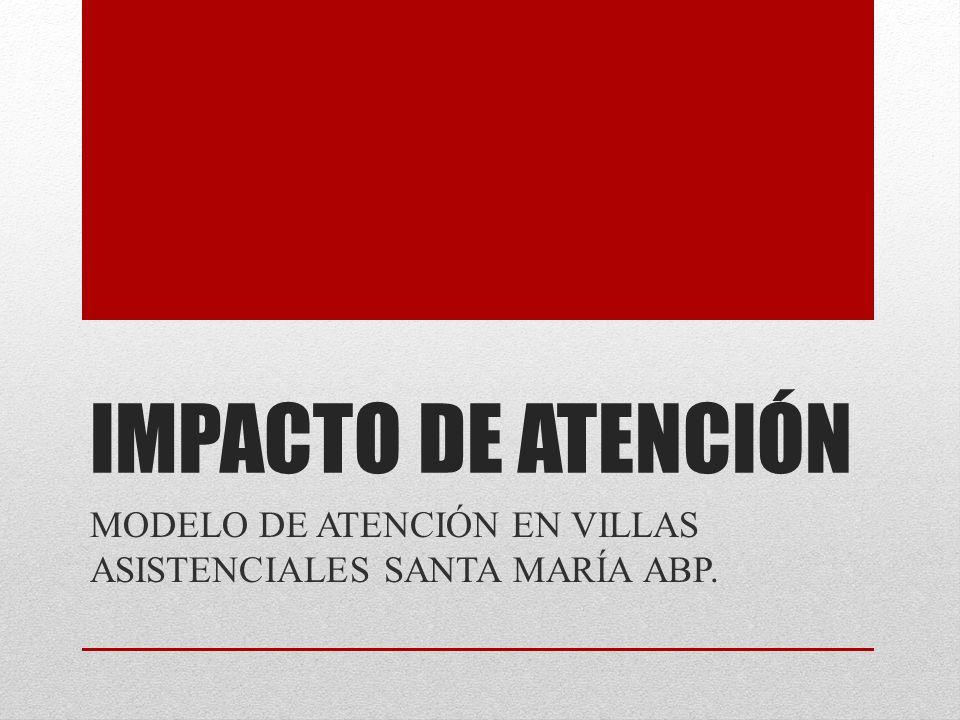 MODELO DE ATENCIÓN EN VILLAS ASISTENCIALES SANTA MARÍA ABP.