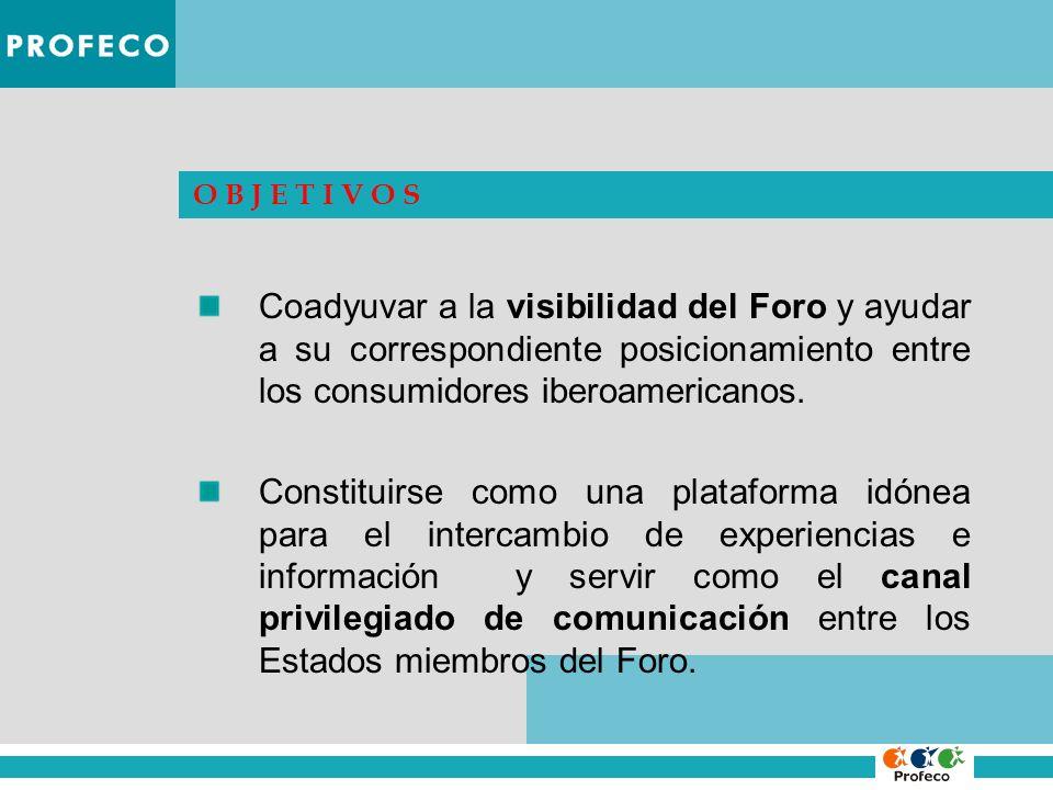 O B J E T I V O S Coadyuvar a la visibilidad del Foro y ayudar a su correspondiente posicionamiento entre los consumidores iberoamericanos.