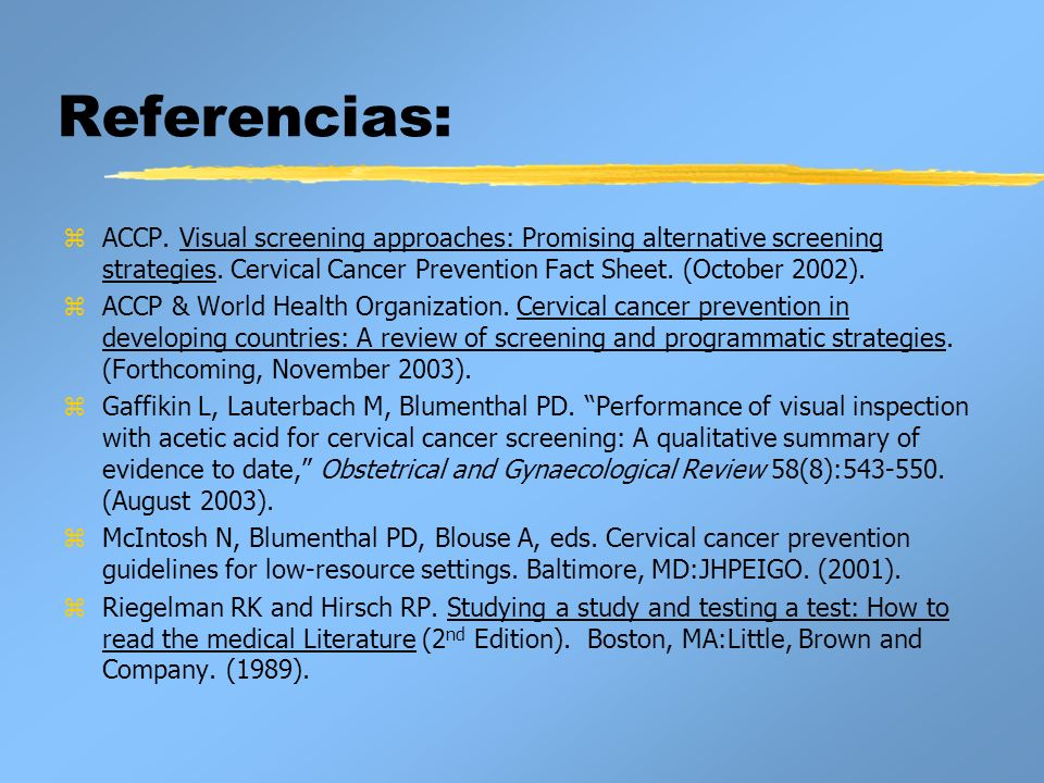 Referencias:ACCP. Visual screening approaches: Promising alternative screening strategies. Cervical Cancer Prevention Fact Sheet. (October 2002).