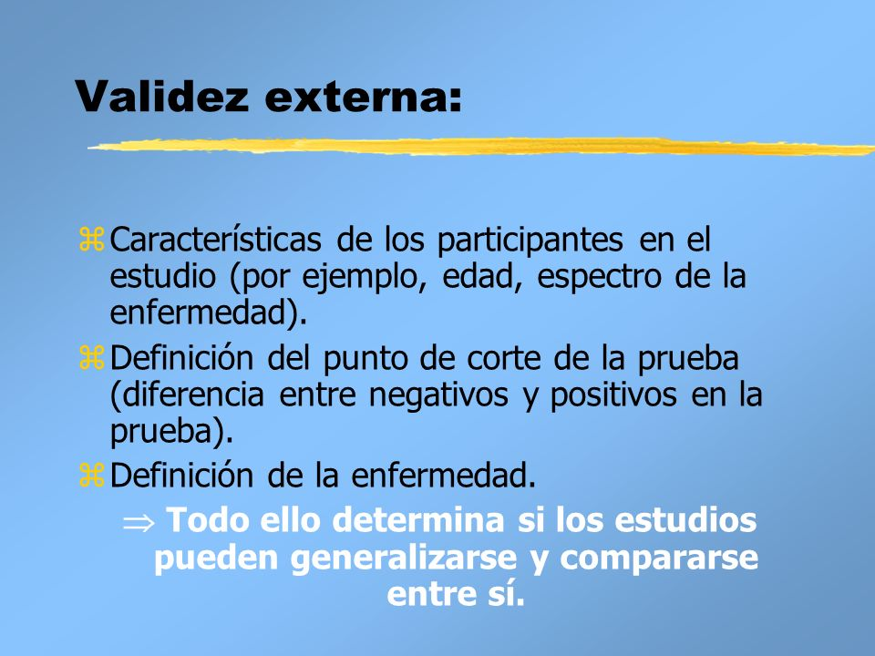 Validez externa: Características de los participantes en el estudio (por ejemplo, edad, espectro de la enfermedad).