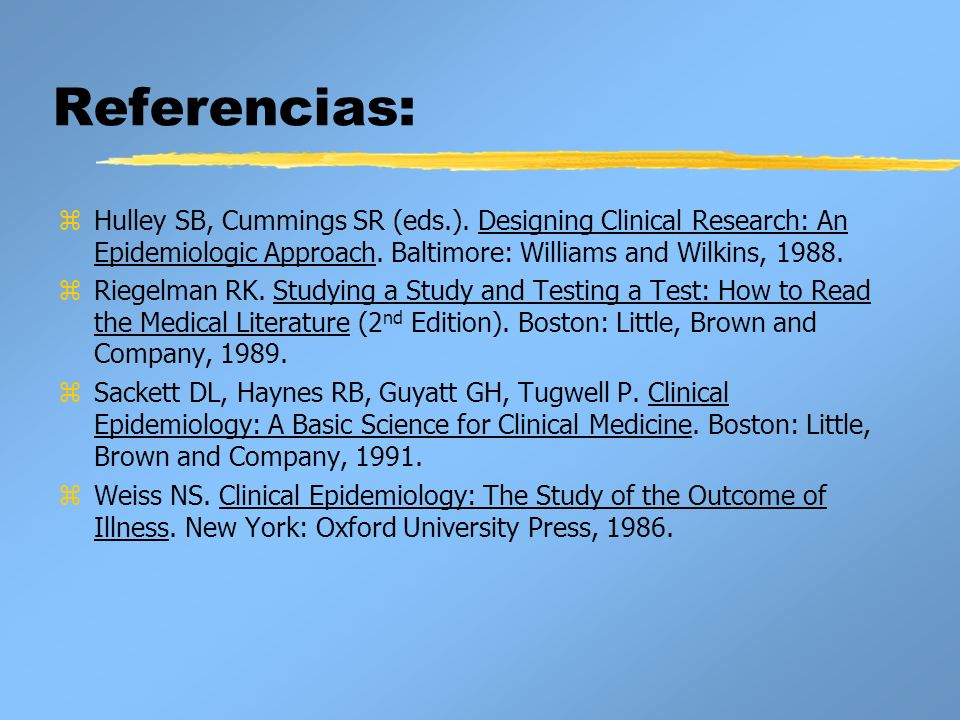Referencias:Hulley SB, Cummings SR (eds.). Designing Clinical Research: An Epidemiologic Approach. Baltimore: Williams and Wilkins, 1988.