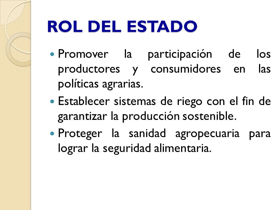 ROL DEL ESTADOPromover la participación de los productores y consumidores en las políticas agrarias.