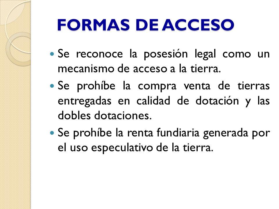FORMAS DE ACCESO Se reconoce la posesión legal como un mecanismo de acceso a la tierra.